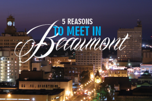 5 reasons to meet in Beaumont