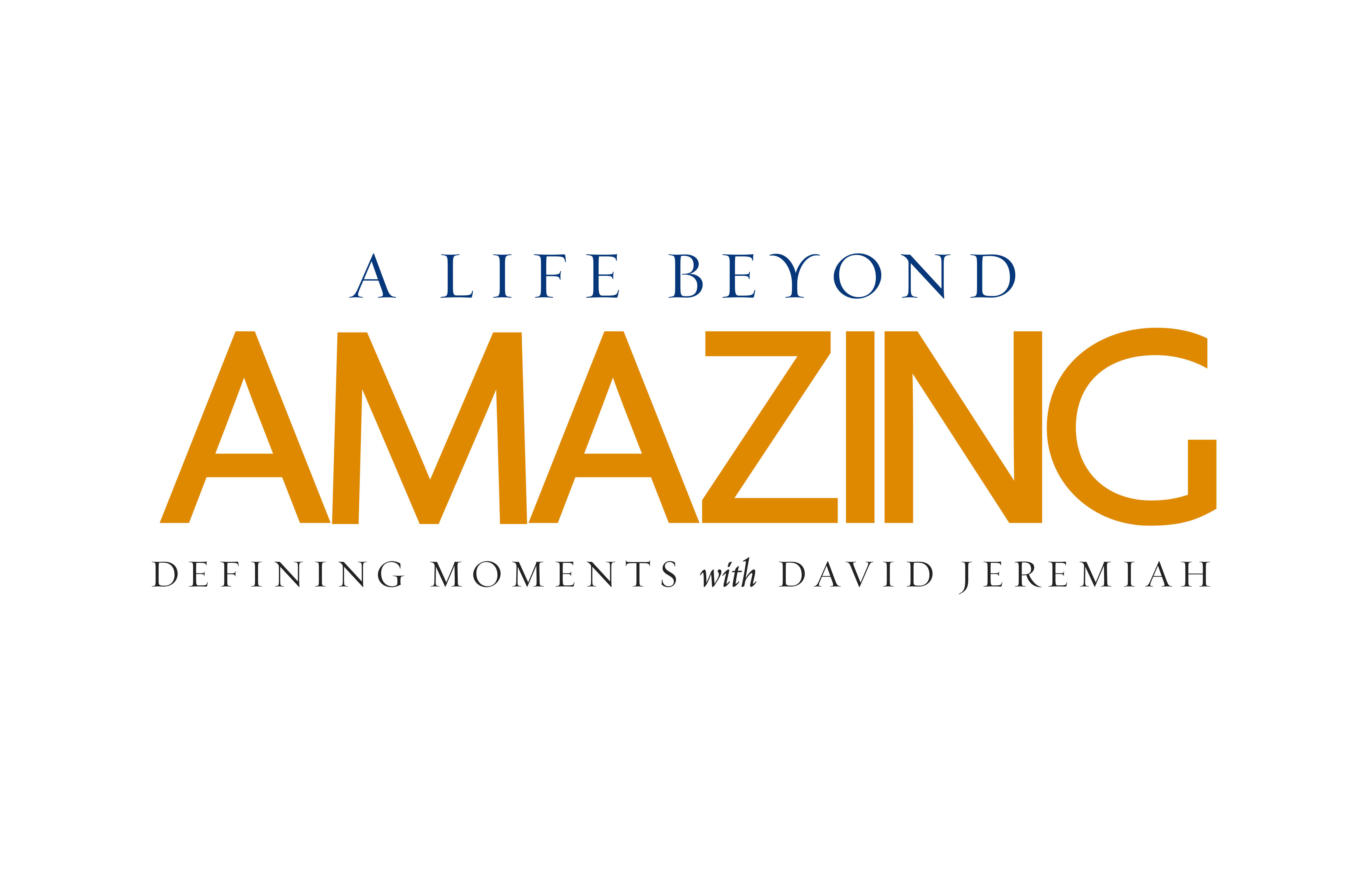 A Life Beyond Amazing: Defining Moments with David Jeremiah
