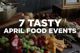 7 Tasty April Food Events
