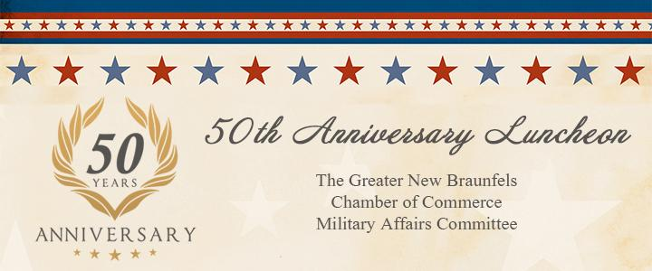 The Greater New Braunfels Chamber Of Commerce Military Affairs Committee  Invites Chamber Members To Attend A 50th Anniversary Luncheon On Tuesday,  May 8, ...