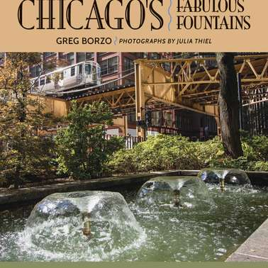 Chicago's Fountains: An Interview with Author Greg Borzo