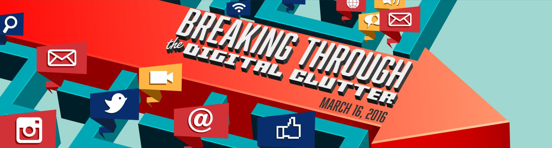 Breaking Through the Digital Clutter :: Partner Event 2016