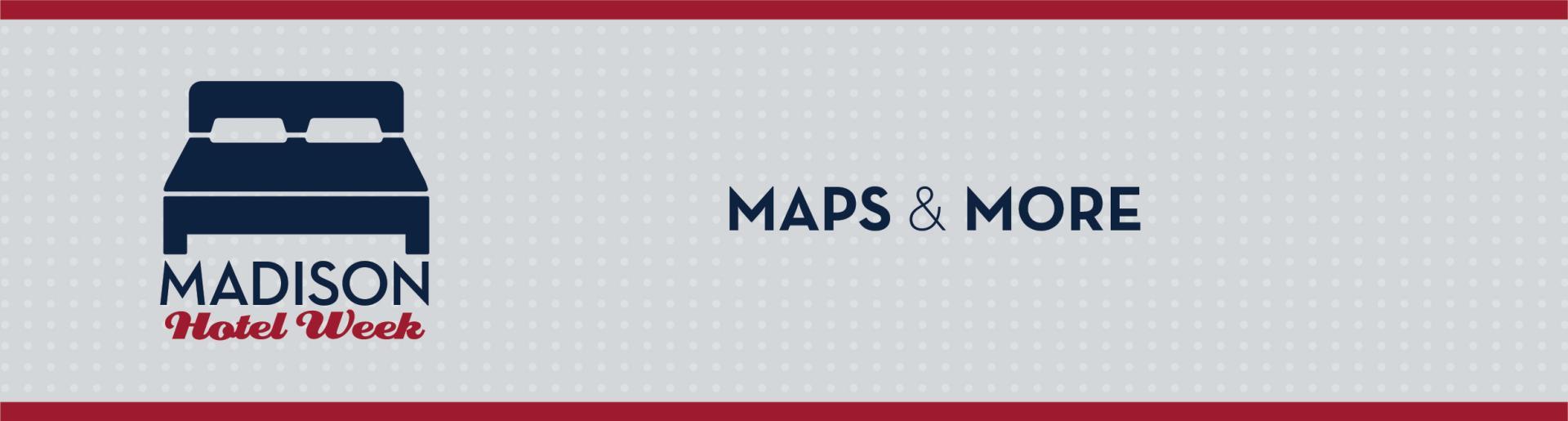 Madison Hotel Week: Maps