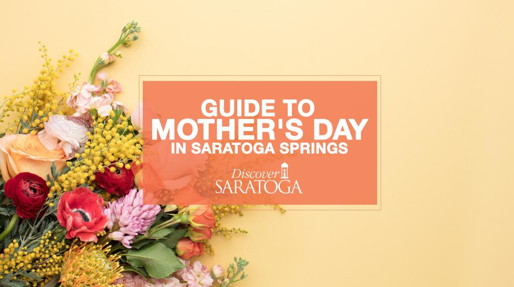 Guide to mothers day in saratoga springs mightylinksfo