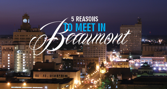 5 Reasons Beaumont Texas Is A Great Meeting Destination
