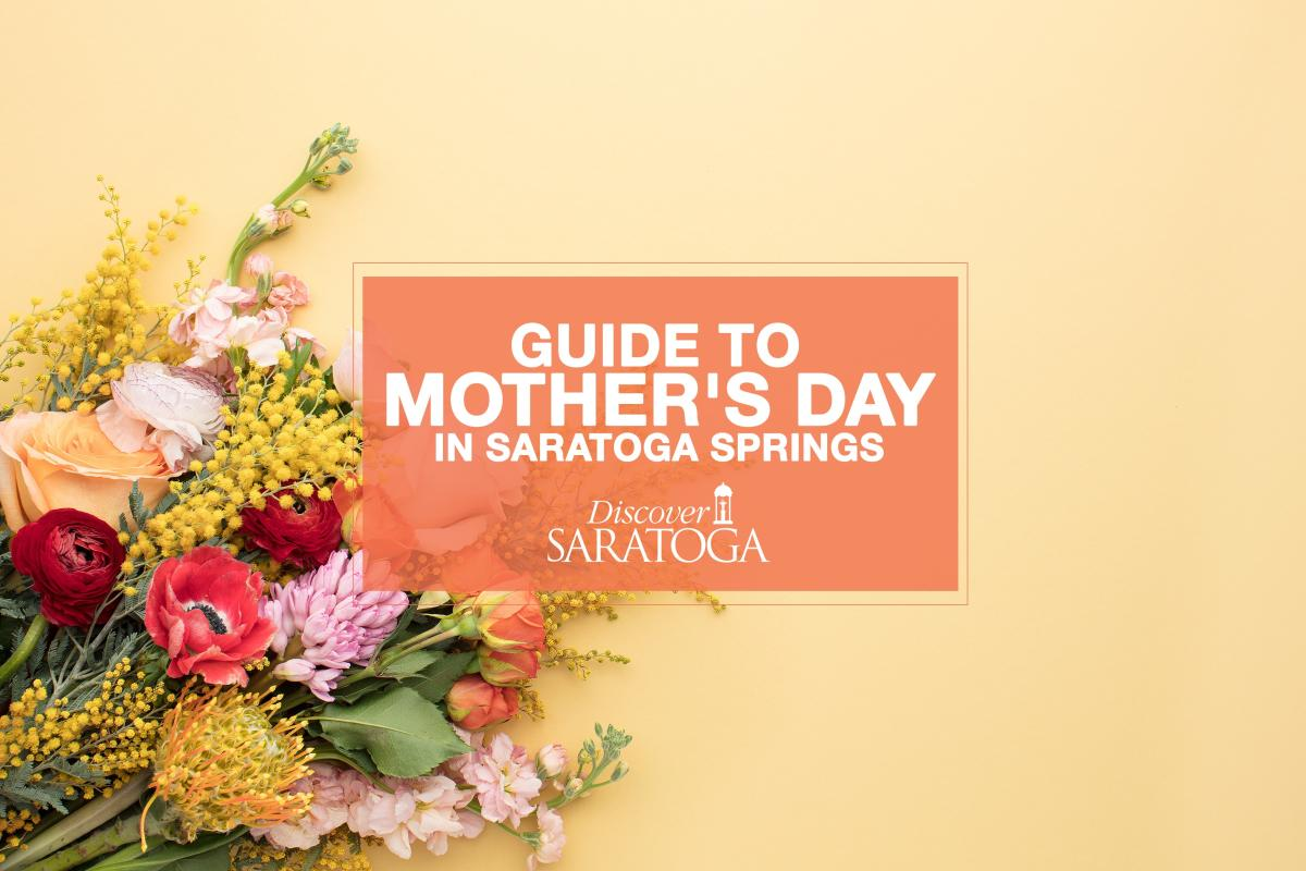 Guide To Mothers Day In Saratoga Springs