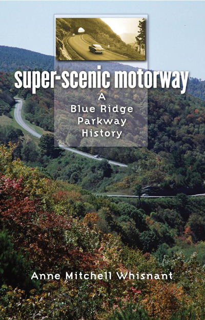 Super-Scenic Motorway: A Blue Ridge Parkway History by Dr. Anne Mitchell Whisnant
