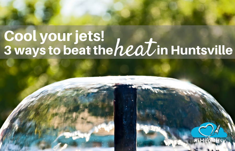 Cool your jets: 3 ways to beat the heat in Huntsville, Alabama via iHeartHsv.com