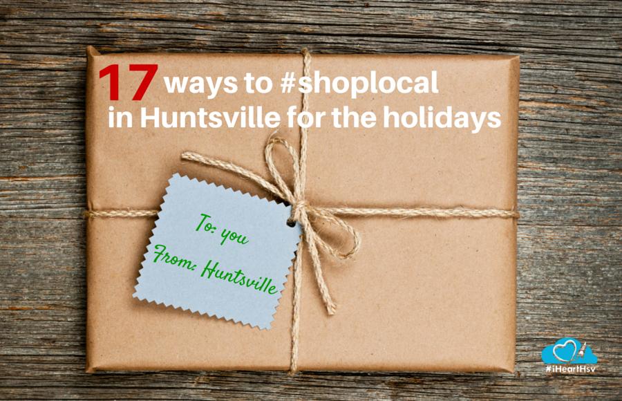 17 ways to #ShopLocal in Huntsville, Alabama this holiday season