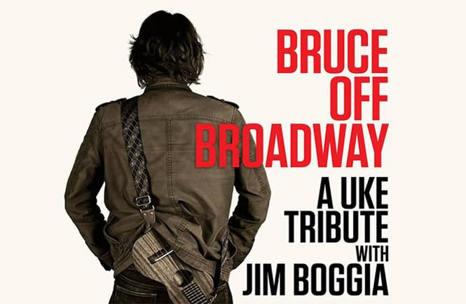 Bruce Off Broadway: A Ukulele Tribute to the Boss with Jim Boggia **All Ages Matinee**