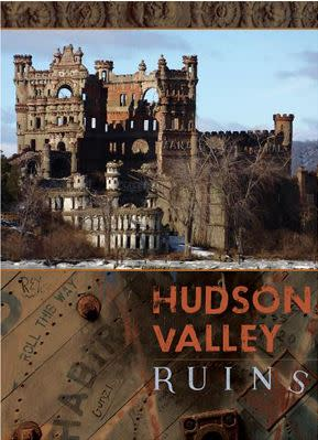 Hudson Valley Ruins Co-Author Rob Yasinsac Will Talk Host By History of the Hudson Valley Lecture Series