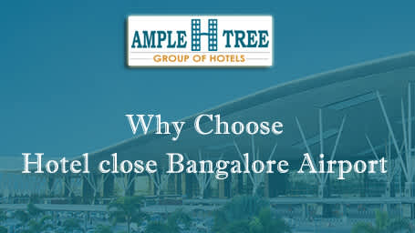 Ample H Tree Group of Hotels  Why Choose Hotel close Bangalore Airport