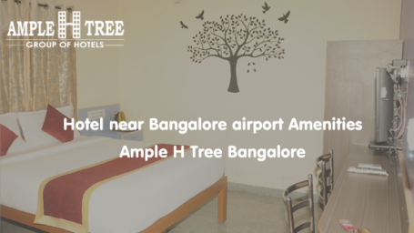 Ample H Tree Group of Hotels  Hotel-near-Bangalore-airport-Amenities-Ample-H-Tree