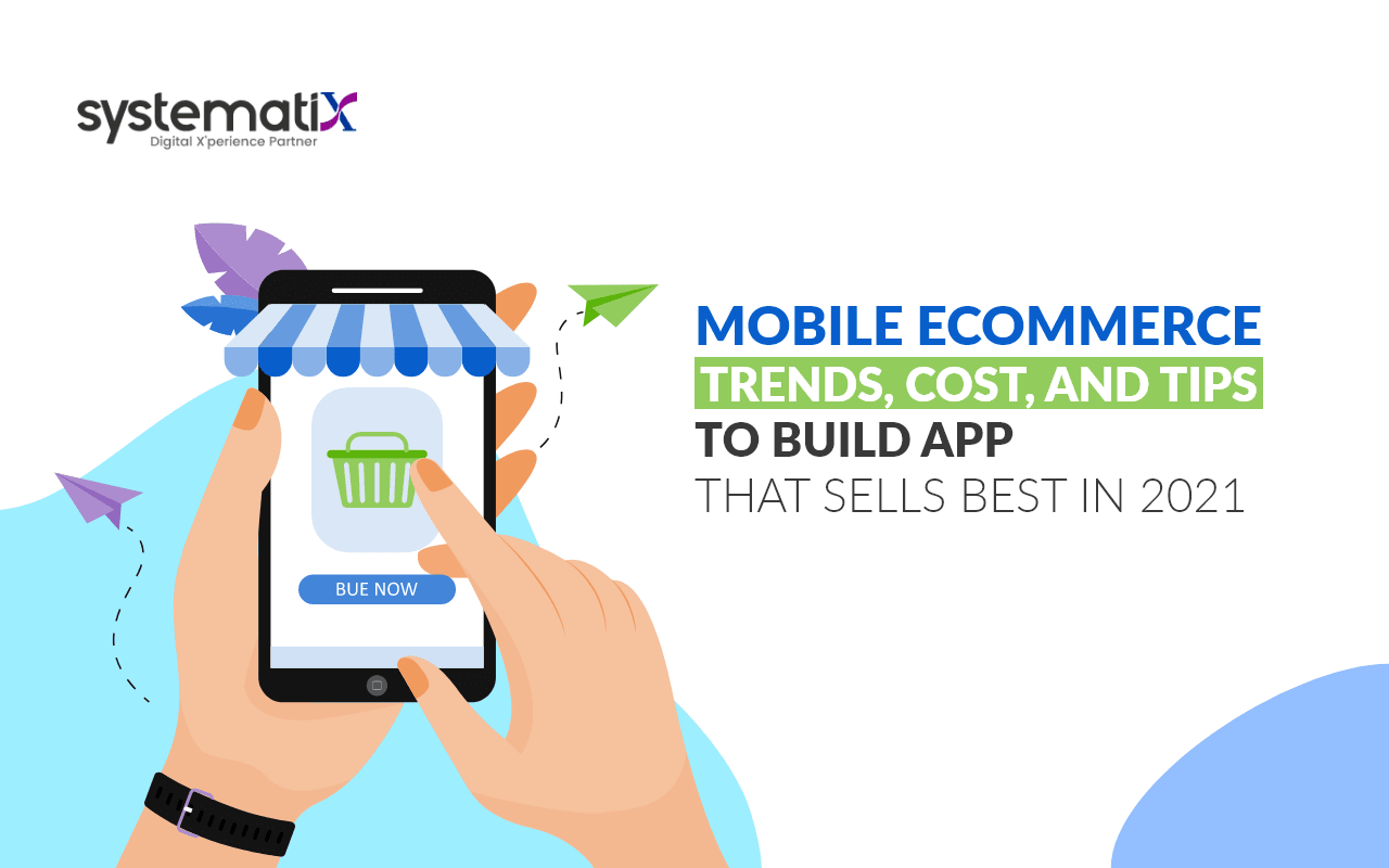 Mobile Ecommerce: Trends, Cost, and Tips to Build App that Sells Best in 2021
