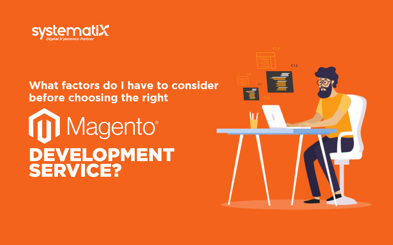 What factors do I have to consider before choosing the right Magento Development Service?