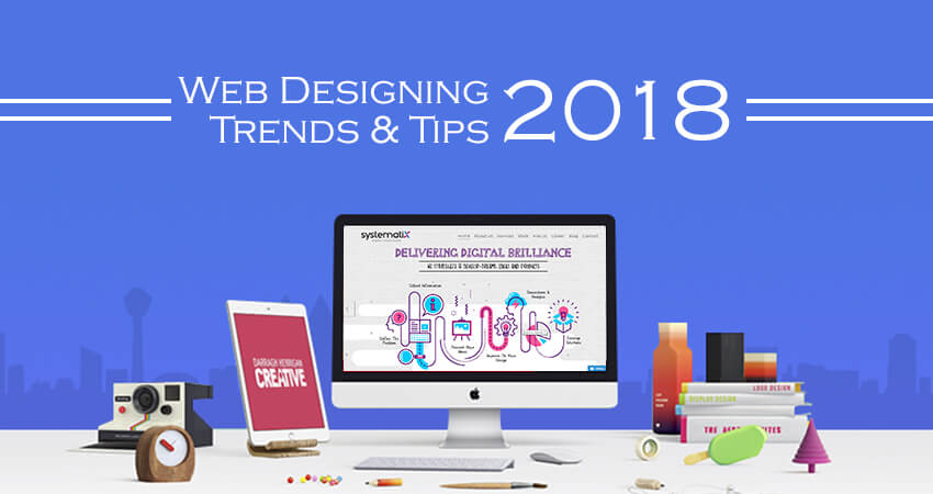 Web Designing Trends & Tips For 2018