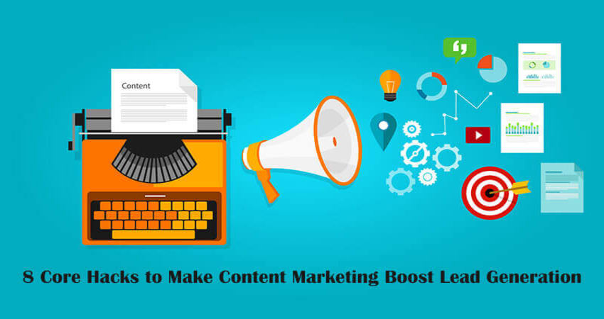8 Core Hacks to Make Content Marketing Boost Lead Generation