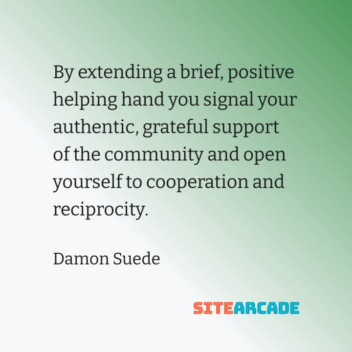 Quote card: By extending a brief, positive helping hand you signal your authentic, grateful support of the community and open yourself to cooperation and reciprocity.