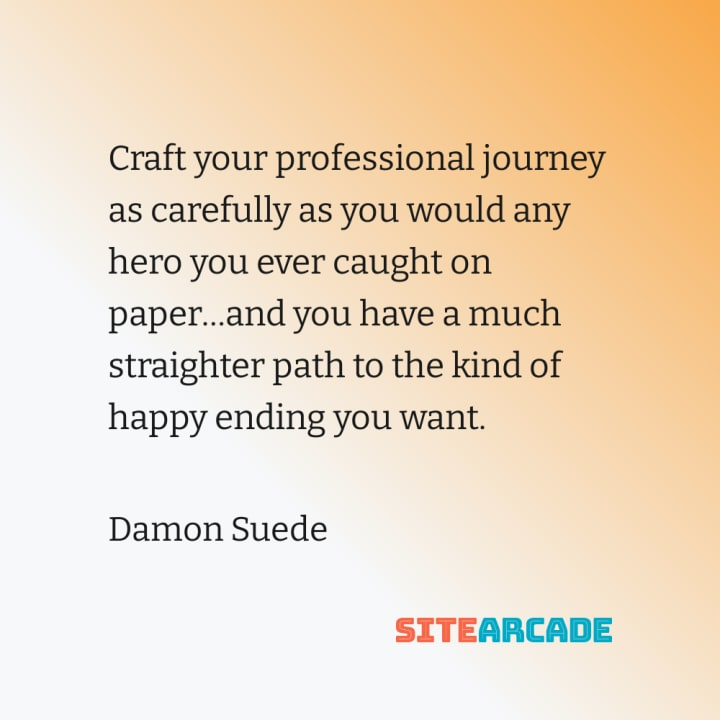 Quote Card: Craft your professional journey as carefully as you would any hero you ever caught on paper…and you have a much straighter path to the kind of happy ending you want.