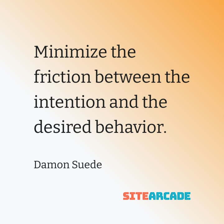 Quote Card: Minimize the friction between the intention and the desired behavior.