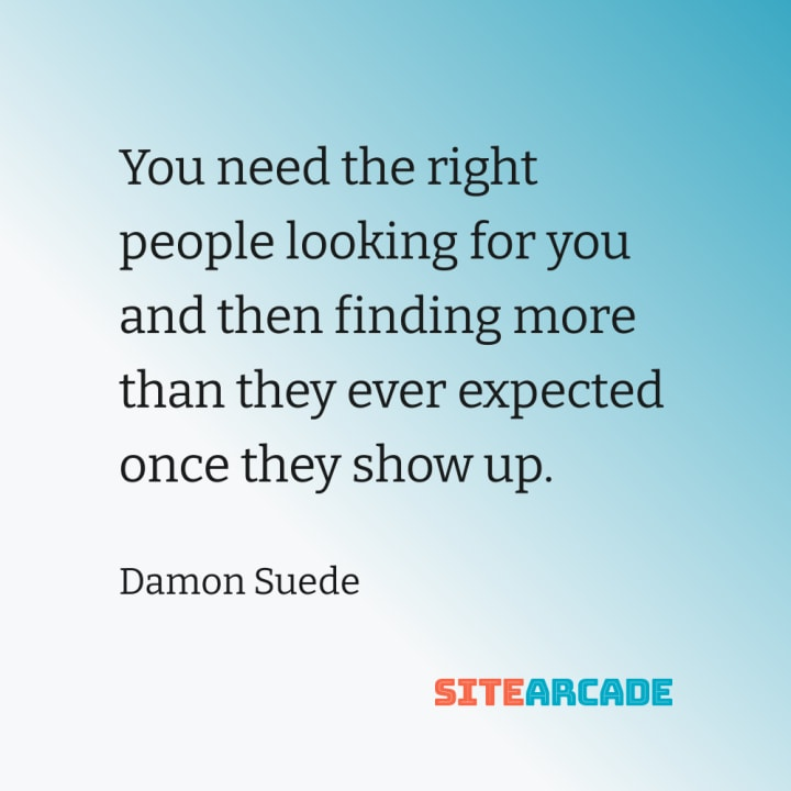 Quote card : You need the right people looking for you and then finding more than they ever expected once they show up.
