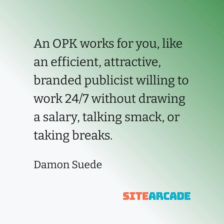Quote Card: An OPK works for you, like an efficient, attractive, branded publicist willing to work 24/7 without drawing a salary, talking smack, or taking breaks.
