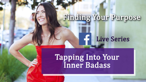 Finding Your Purpose | Tapping Into Your Inner Badass Series (Part 1)