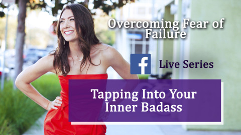Overcoming Fear of Failure | Tapping Into Your Inner Badass Series (Part 2)