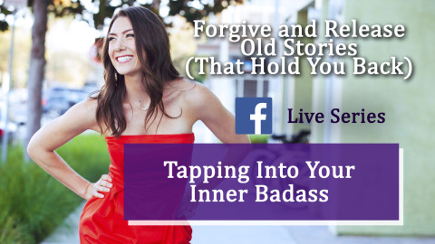 Forgive and Release Old Stories | Tapping Into Your Inner Badass Series (Part 3)