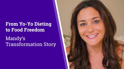 From Yo-Yo Dieting to Food Freedom: Mandy's Transformation Story