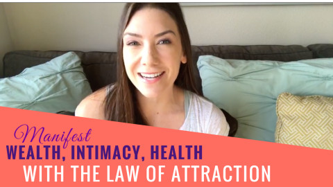 Manifesting Wealth, Intimacy, and Health Using Law of Attraction