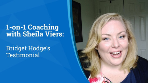 1-on-1 Coaching with Sheila Viers: Bridget Hodge's Testimonial