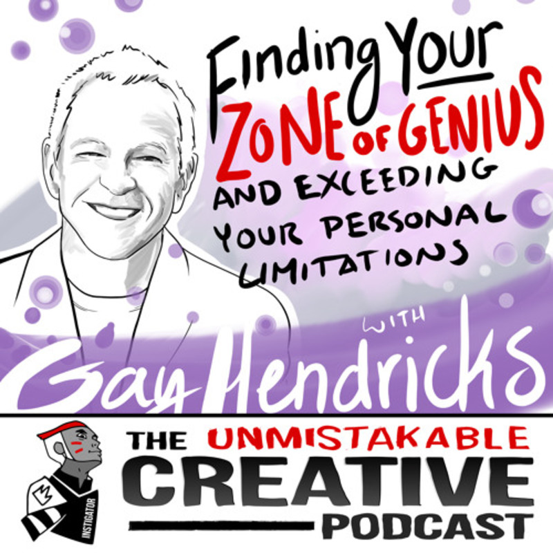 Finding Your Zone of Genius and Exceeding Your Personal Limitations with Gay Hendricks