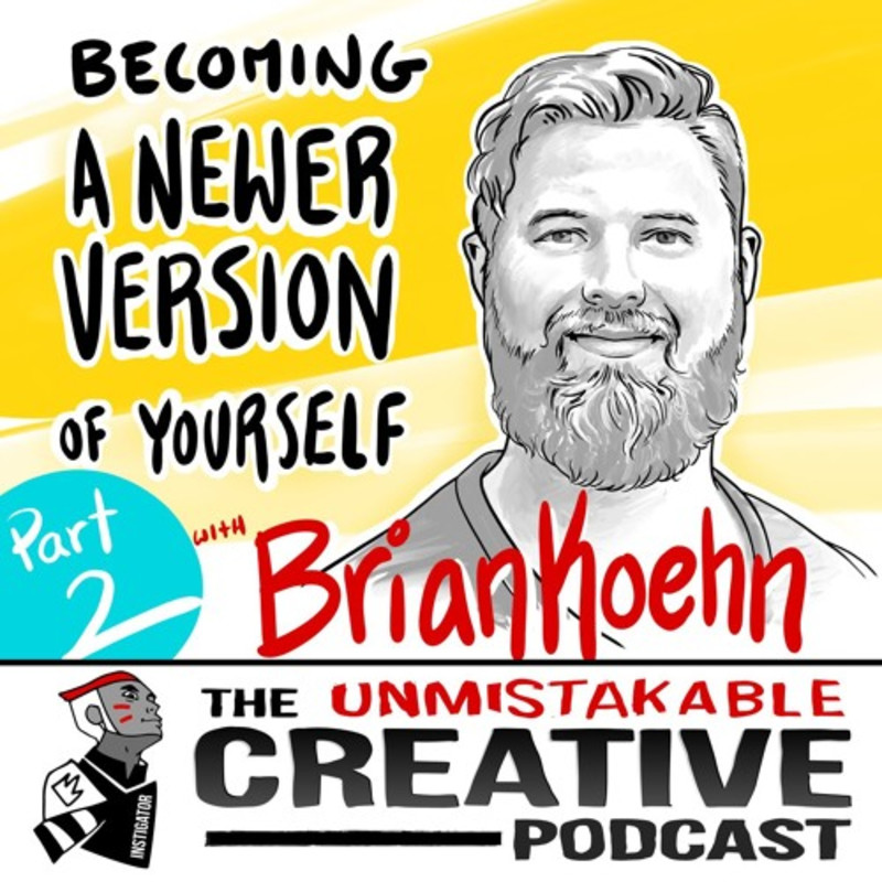 Brian Koehn: Becoming a Newer Version of Yourself Pt. 2