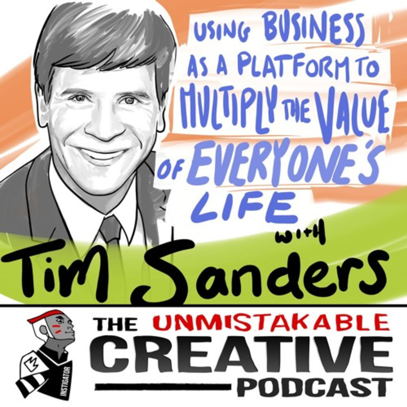 Tim Sanders: Using Business as a Platform to Multiply the Value of Everyone's Life