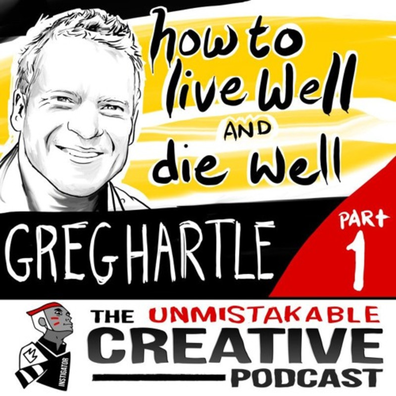 Best of: How to Live Well and Die Well with Greg Hartle Pt. 1