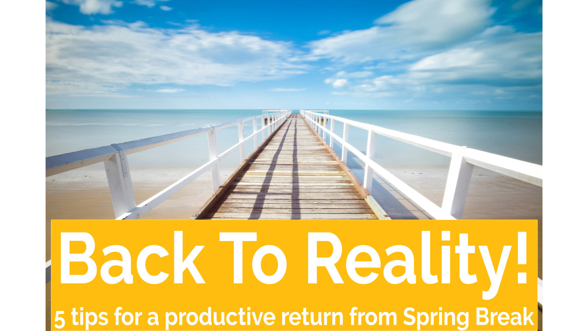 5 Tips for a Successful Return from Spring Break!