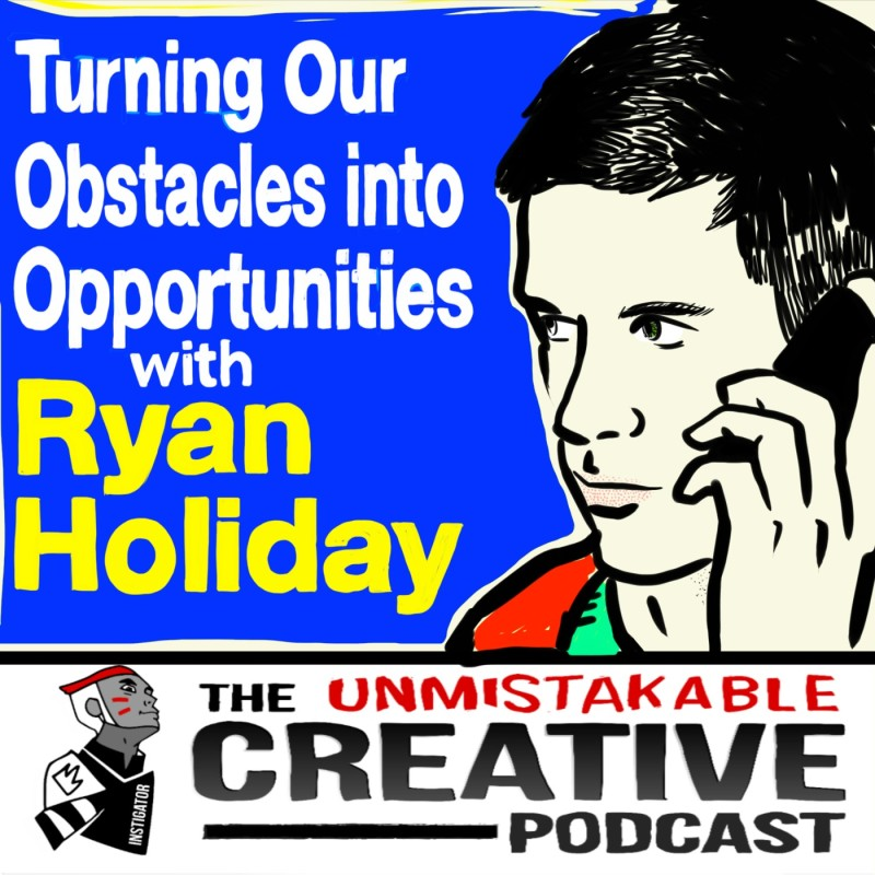 Turning Obstacles Into Opportunities with Ryan Holiday