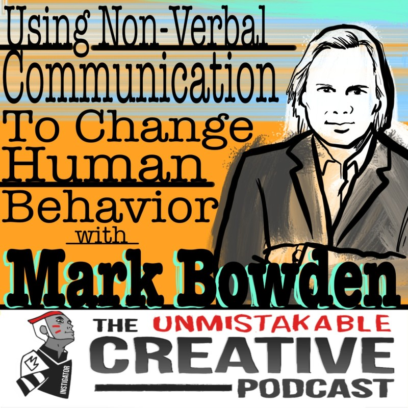 Using Non-Verbal Communication to Change Human Behavior with Mark Bowden