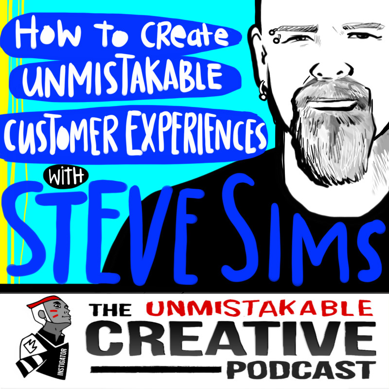 How to Create Unmistakable Customer Experiences with Steve Sims
