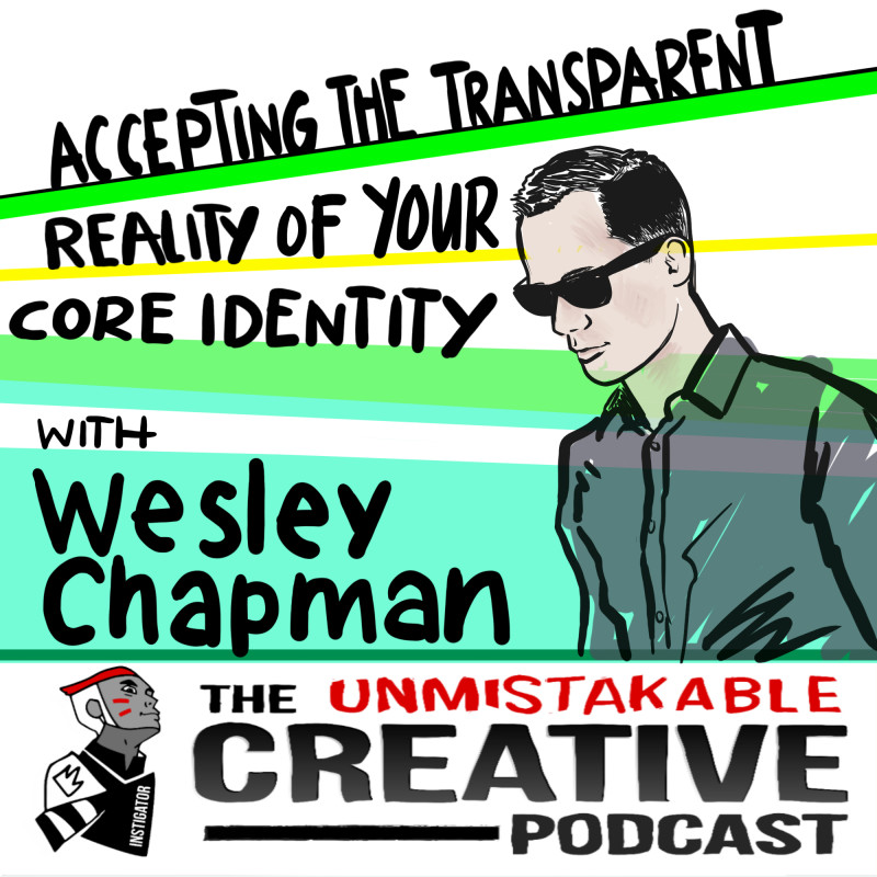 Accepting The Transparent Reality of Your Core Identity with Wesley Chapman