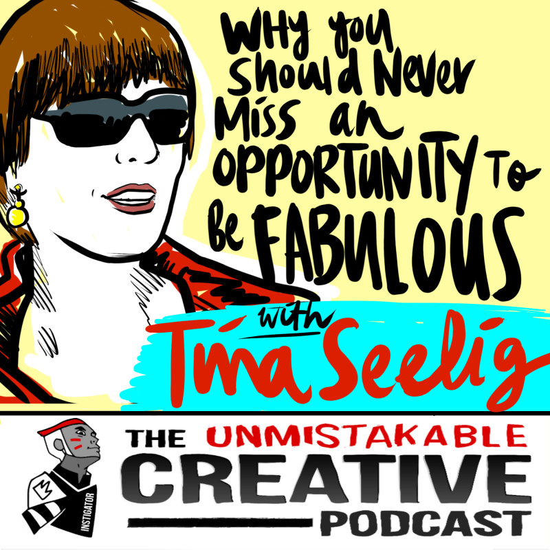Why You Should Never Miss an Opportunity to be Fabulous with Tina Seelig