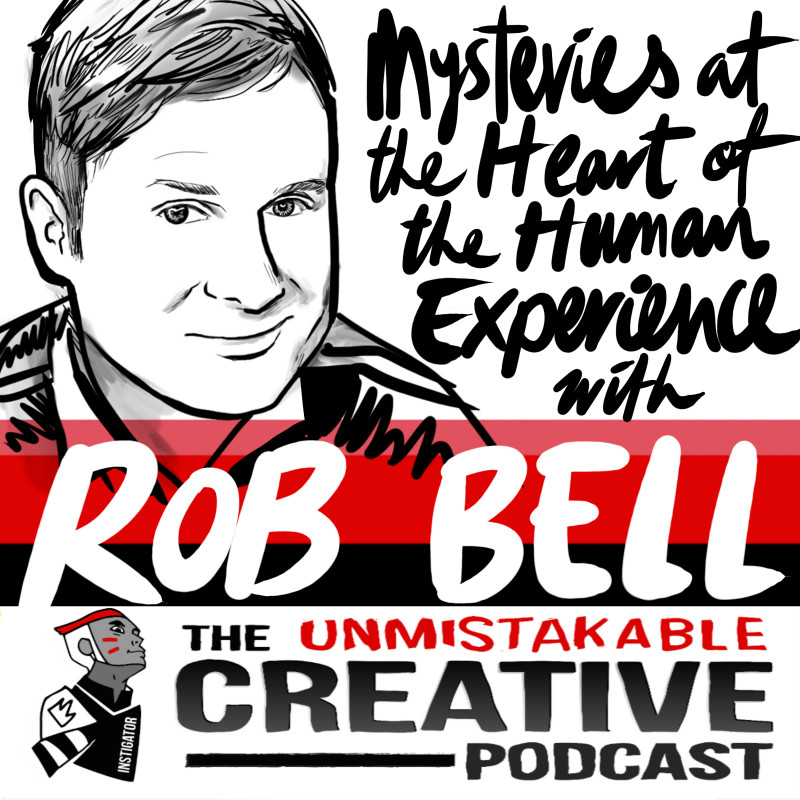 Mysteries at the Heart of the Human Experience with Rob Bell