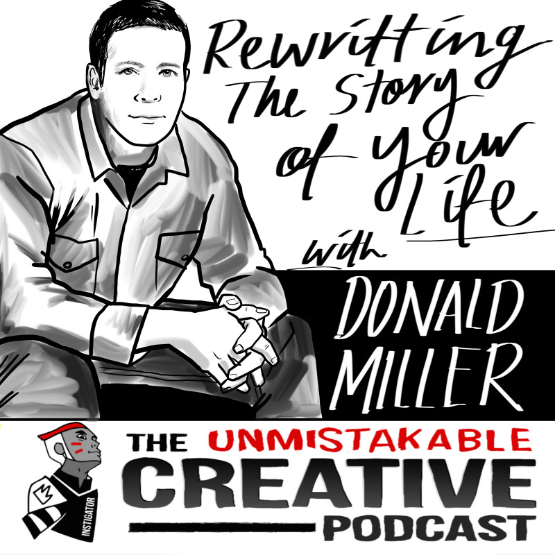 Rewriting the Story of Your Life With Donald Miller