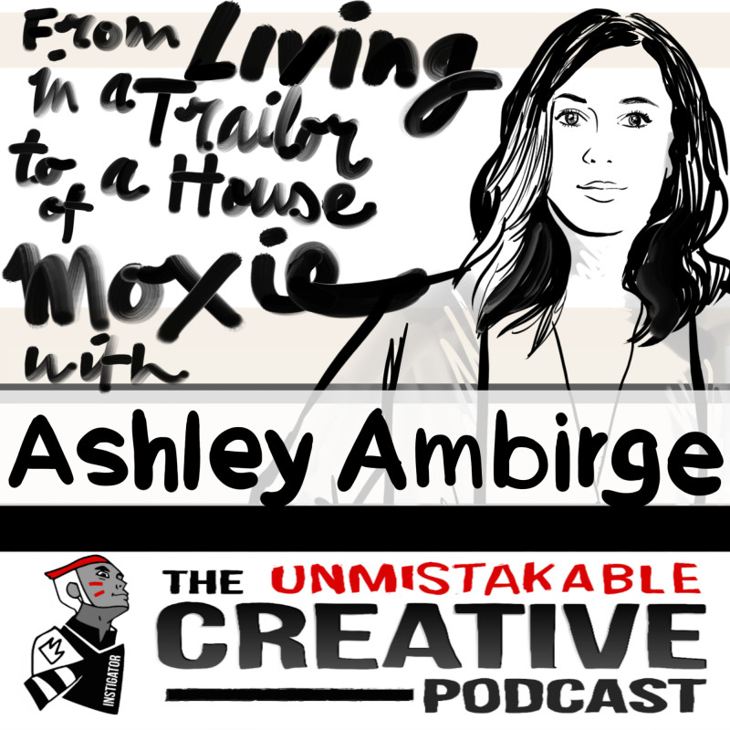 From Living in a Trailer to a House of Moxie With Ashley Ambirge