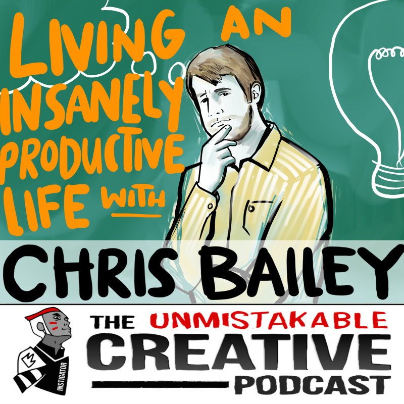 Living an Insanely Productive Life with Chris Bailey
