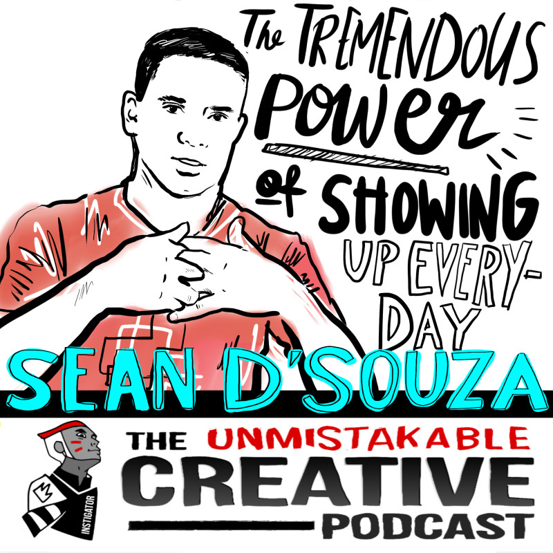 The Tremendous Power of Showing up Everyday with Sean D' Souza