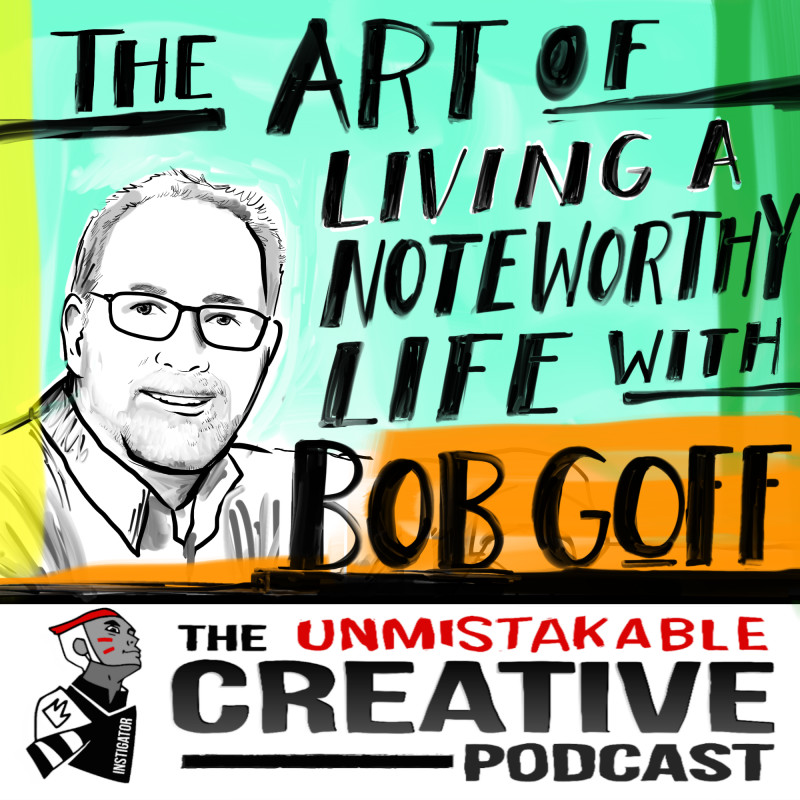 The Art of Living a Noteworthy Life with Bob Goff