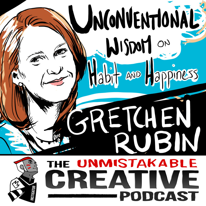 Unconventional Wisdom on Habits and Happiness with Gretchen Rubin