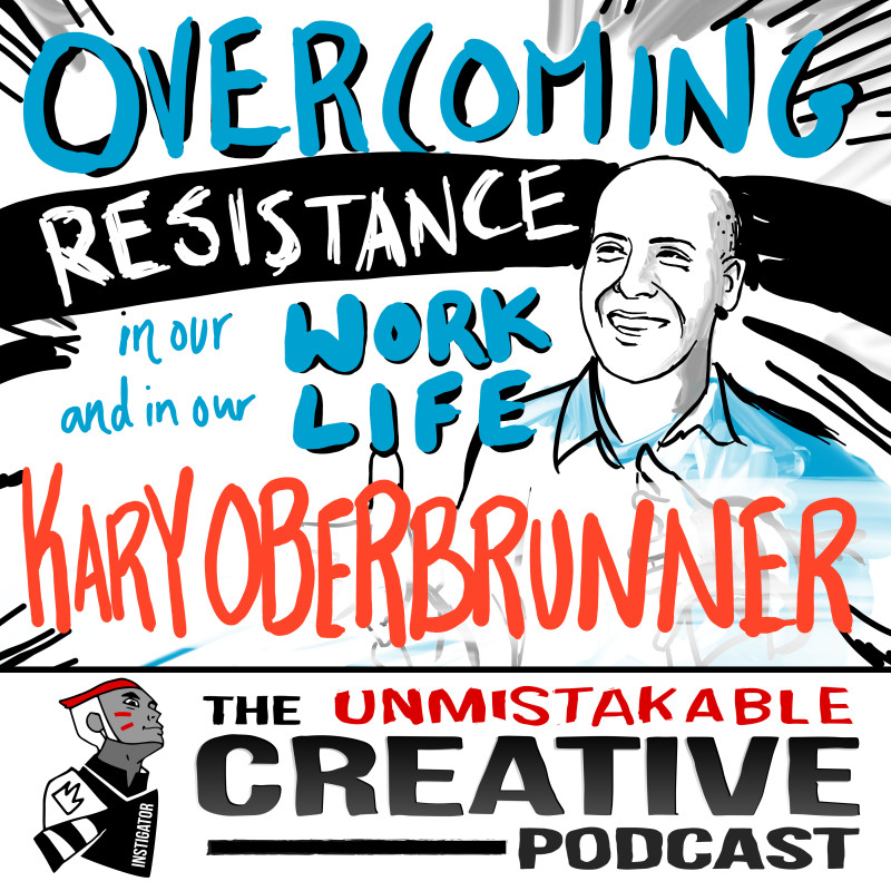 Overcoming Resistance in Our Work and Our Life with Kary Oberbrunner